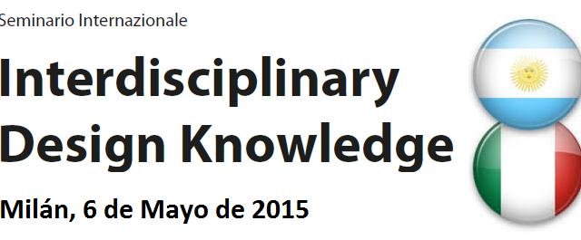 «Interdisciplinary Design Knowledge. Políticas Internacionales de Cooperación en Ciencia, Tecnología e Innovación» el 6 de Mayo en Milán