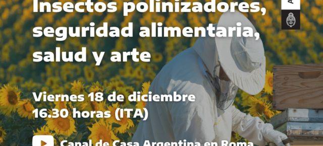INSECTOS POLINIZADORES, SEGURIDAD ALIMENTARIA, SALUD Y ARTE